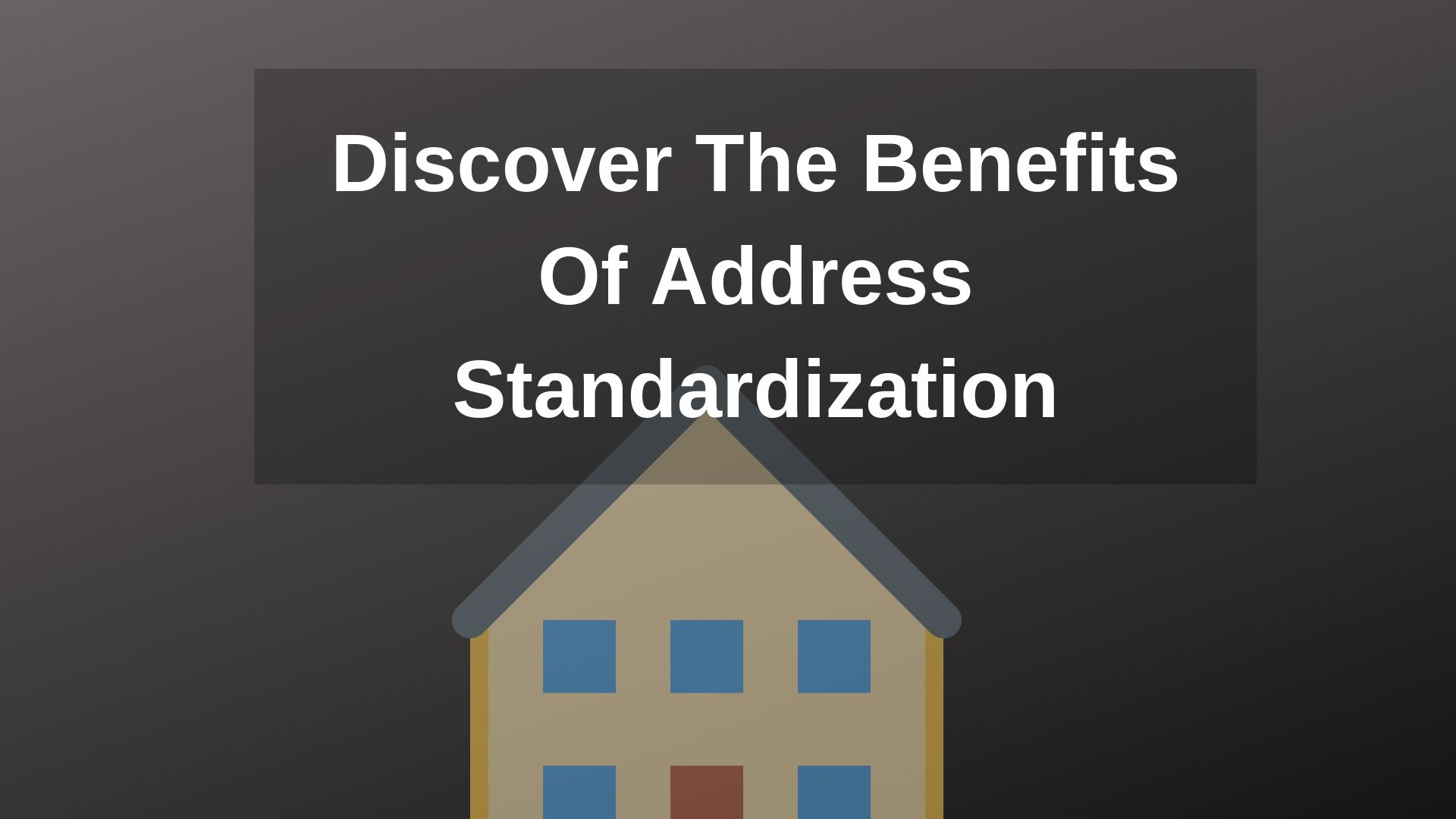 Discover The Benefits Of Address Standardization
